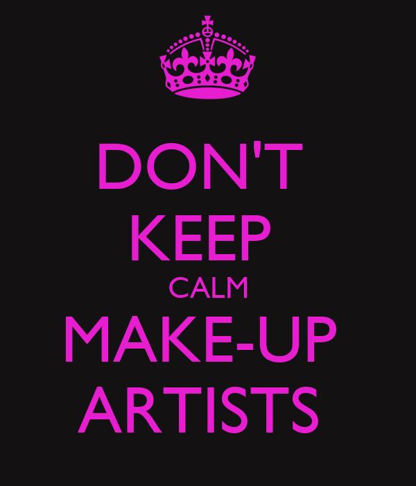 DON'T  KEEP  CALM MAKE-UP  ARTISTS