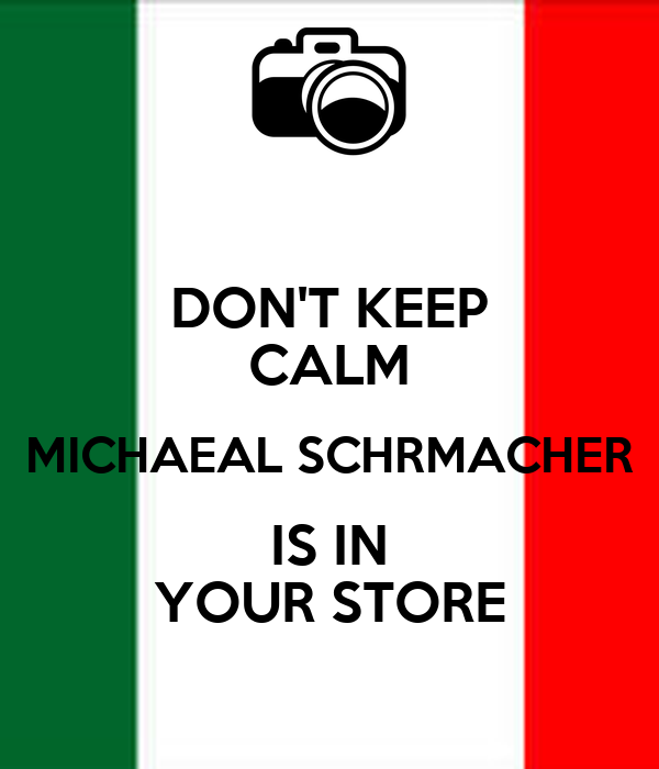 DON'T KEEP CALM MICHAEAL SCHRMACHER IS IN YOUR STORE