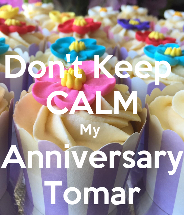 Don't Keep  CALM My  Anniversary Tomar