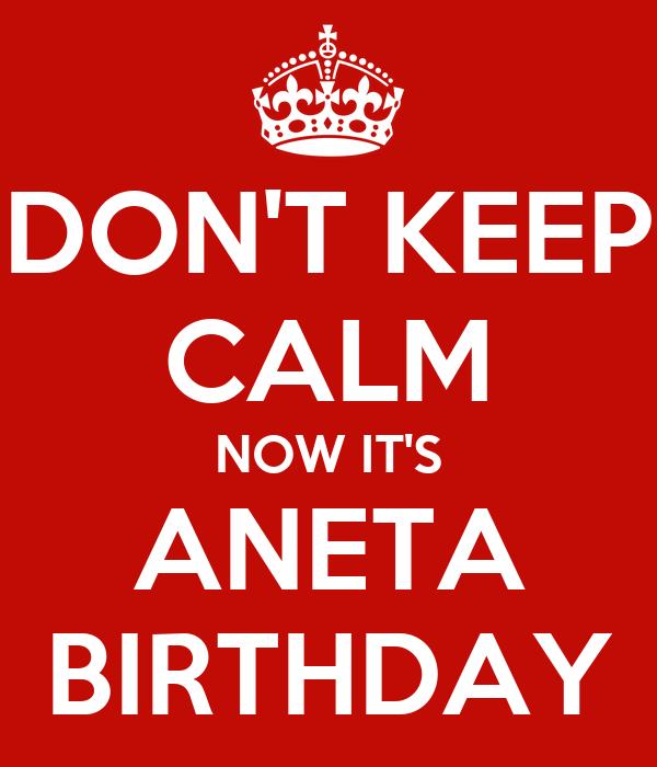 DON'T KEEP CALM NOW IT'S ANETA BIRTHDAY