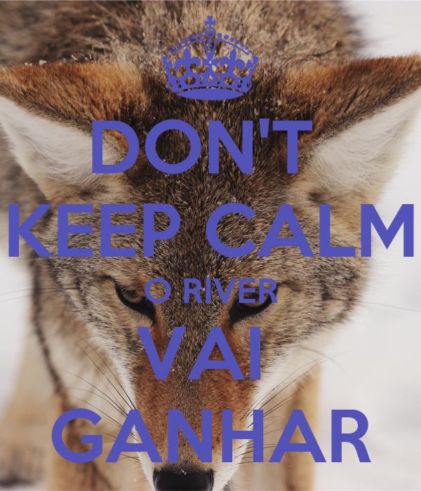 DON'T  KEEP CALM O RIVER VAI  GANHAR