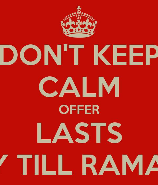DON'T KEEP CALM OFFER LASTS ONLY TILL RAMADAN