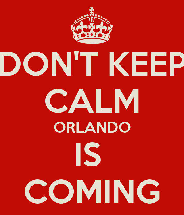 DON'T KEEP CALM ORLANDO IS  COMING
