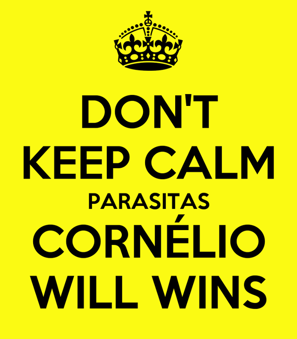 DON'T KEEP CALM PARASITAS CORNÉLIO WILL WINS