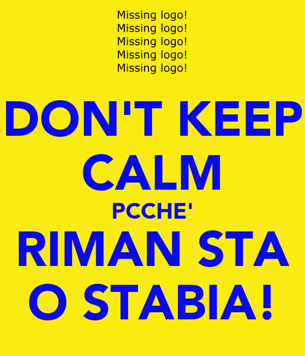 DON'T KEEP CALM PCCHE' RIMAN STA O STABIA!