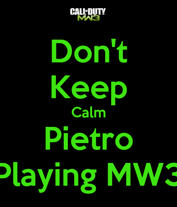Don't Keep Calm Pietro Playing MW3
