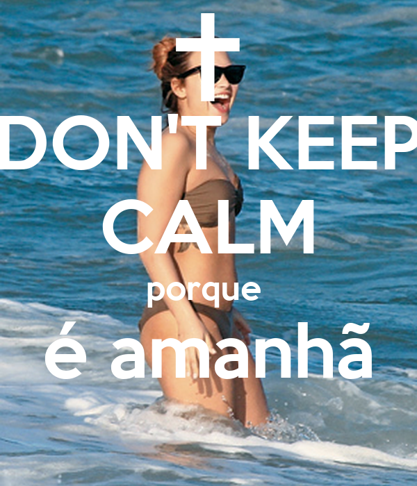 DON'T KEEP CALM porque  é amanhã