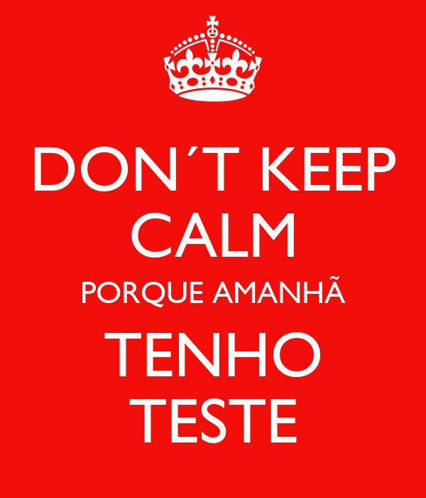 DON´T KEEP CALM PORQUE AMANHÃ TENHO TESTE