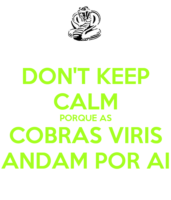 DON'T KEEP CALM PORQUE AS COBRAS VIRIS ANDAM POR AI