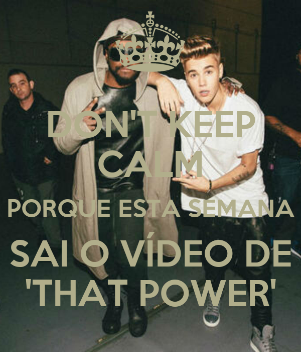DON'T KEEP CALM PORQUE ESTA SEMANA SAI O VÍDEO DE 'THAT POWER'