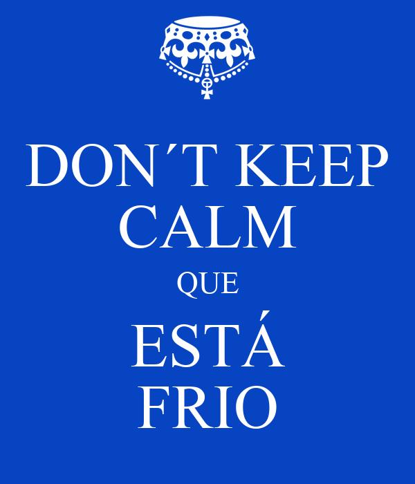 DON´T KEEP CALM QUE ESTÁ FRIO