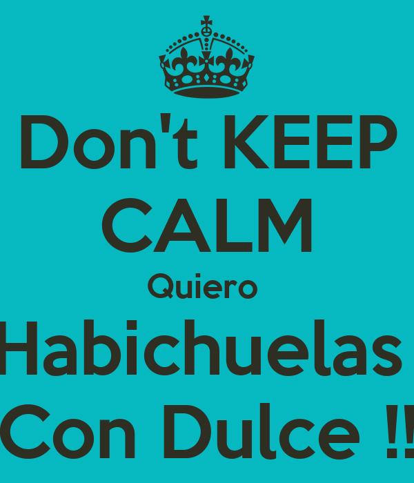 Don't KEEP CALM Quiero  Habichuelas  Con Dulce !!