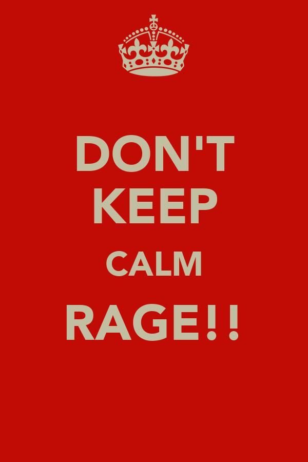 DON'T KEEP CALM RAGE!!