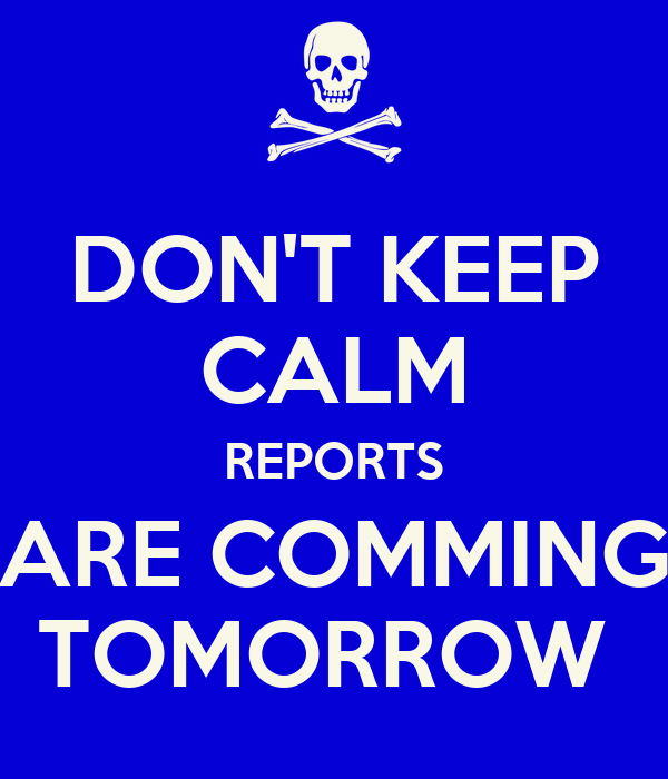 DON'T KEEP CALM REPORTS ARE COMMING TOMORROW
