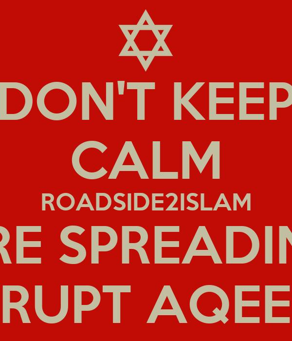 DON'T KEEP CALM ROADSIDE2ISLAM ARE SPREADING CORRUPT AQEEDAH