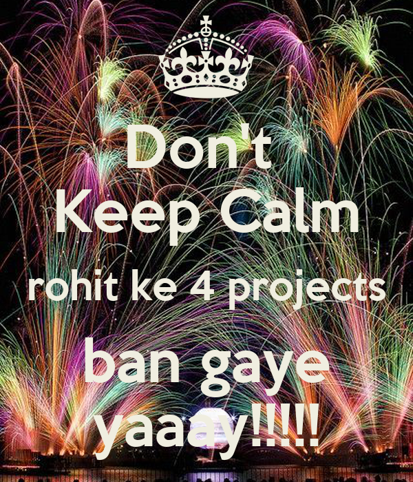 Don't  Keep Calm rohit ke 4 projects ban gaye yaaay!!!!!