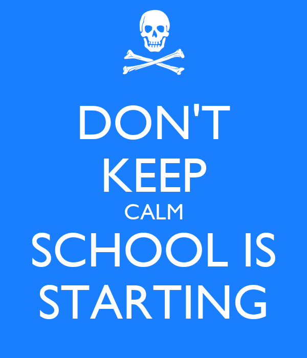 DON'T KEEP CALM SCHOOL IS STARTING