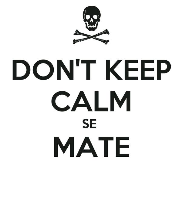 DON'T KEEP CALM SE  MATE