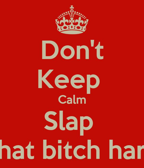 Don't Keep  Calm Slap  That bitch hard