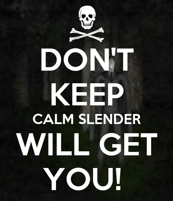 DON'T KEEP CALM SLENDER  WILL GET  YOU!