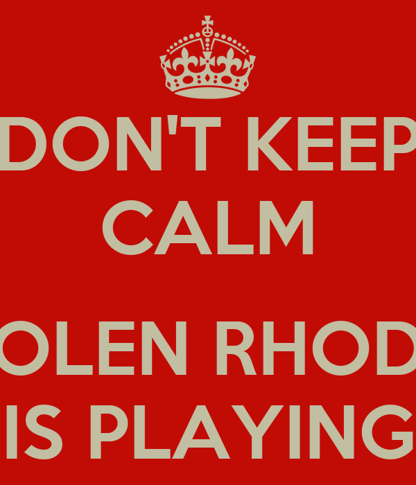 DON'T KEEP CALM  STOLEN RHODES IS PLAYING