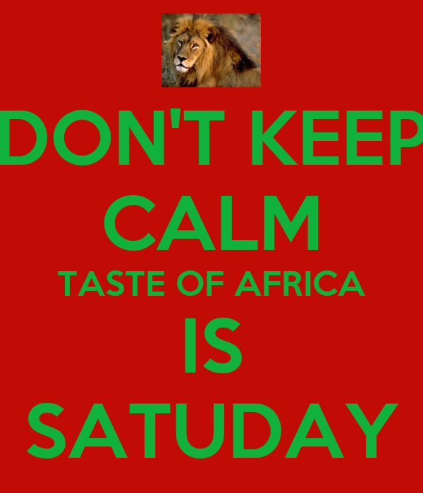 DON'T KEEP CALM TASTE OF AFRICA IS SATUDAY