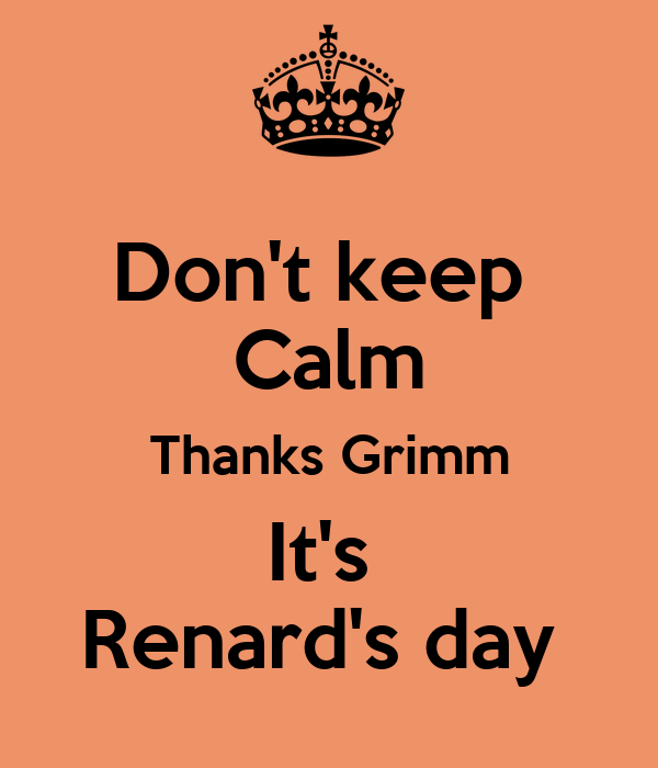 Don't keep  Calm Thanks Grimm It's  Renard's day