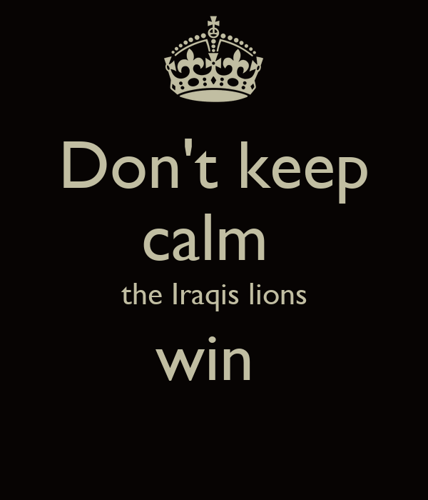 Don't keep calm  the Iraqis lions win