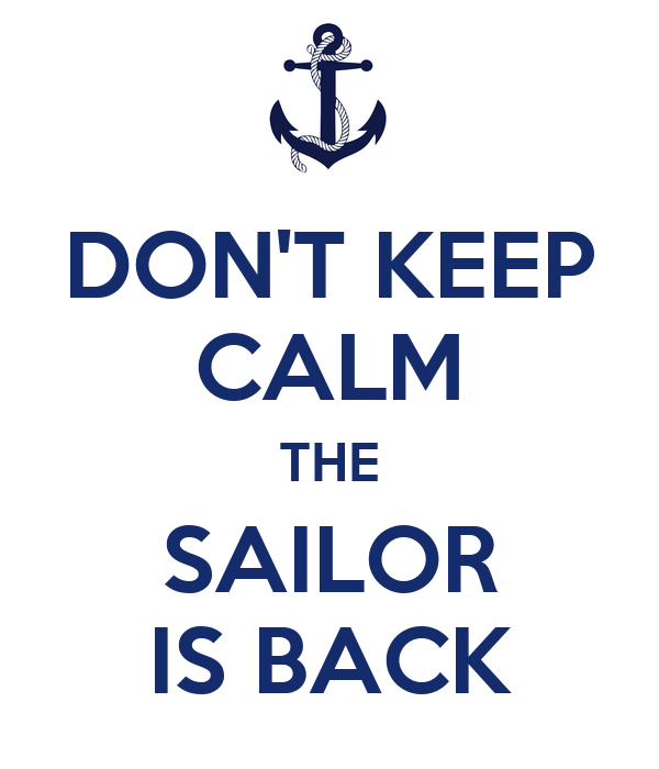 DON'T KEEP CALM THE SAILOR IS BACK