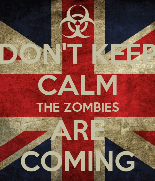 DON'T KEEP CALM THE ZOMBIES ARE COMING