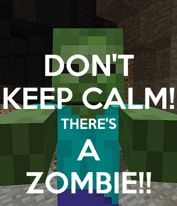DON'T KEEP CALM! THERE'S A ZOMBIE!!