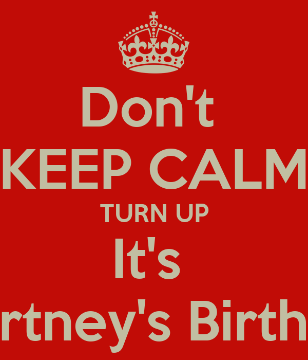 Don't  KEEP CALM TURN UP It's  Courtney's Birthday