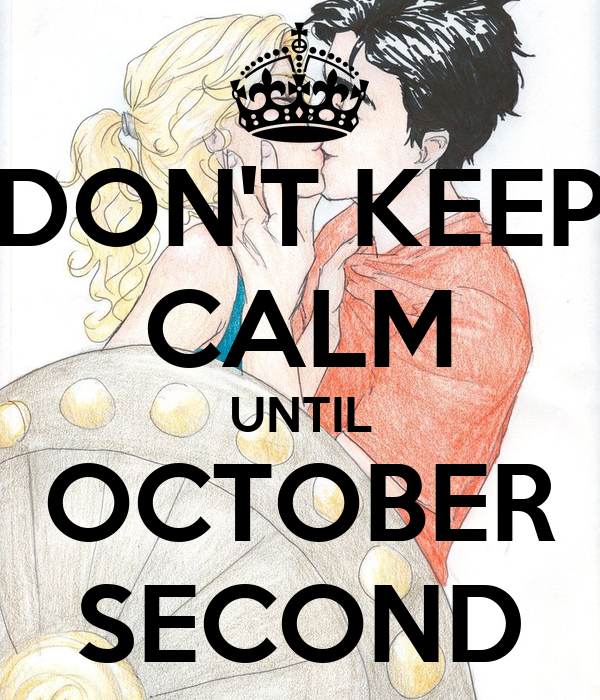 DON'T KEEP CALM UNTIL OCTOBER SECOND