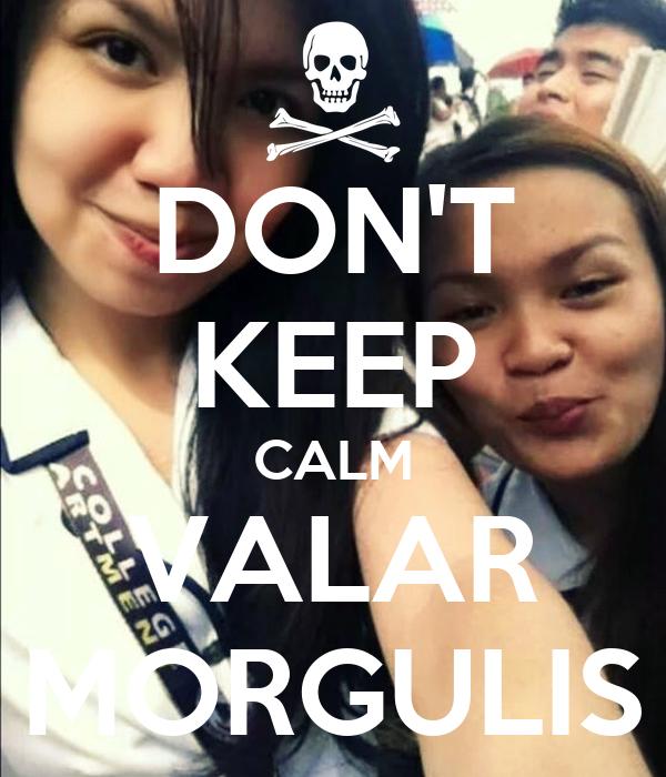DON'T KEEP CALM VALAR MORGULIS