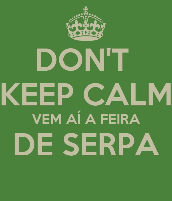 DON'T  KEEP CALM VEM AÍ A FEIRA DE SERPA