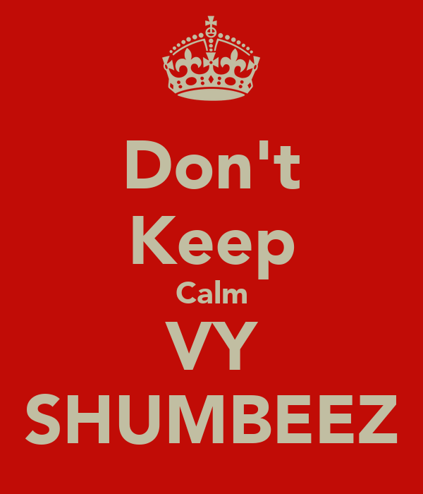Don't Keep Calm VY SHUMBEEZ