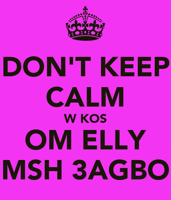 DON'T KEEP CALM W KOS OM ELLY MSH 3AGBO