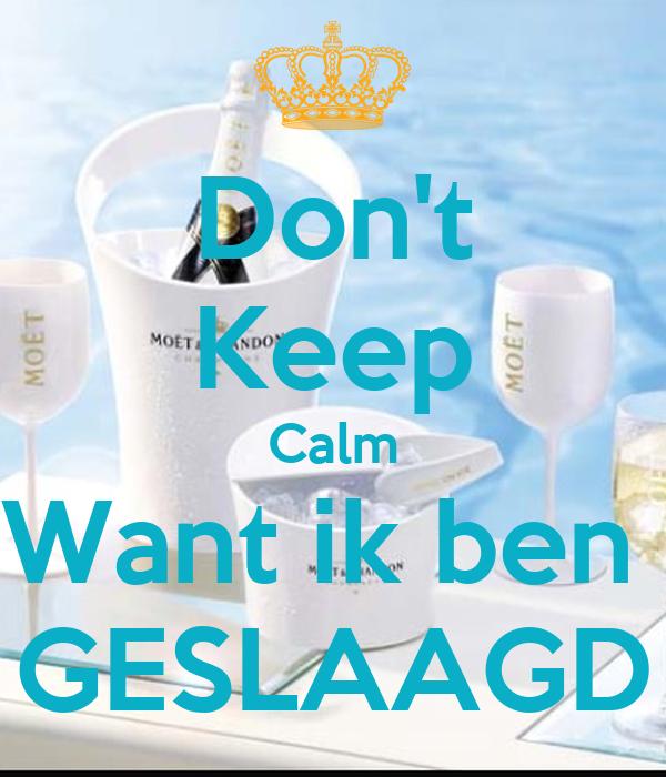 Don't Keep Calm Want ik ben  GESLAAGD