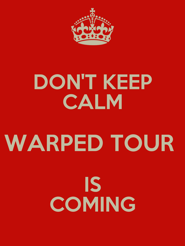 DON'T KEEP CALM WARPED TOUR  IS COMING