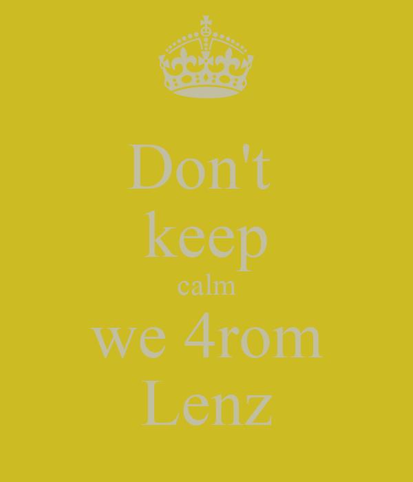 Don't  keep calm we 4rom Lenz