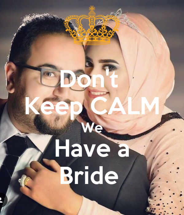 Don't  Keep CALM We Have a Bride