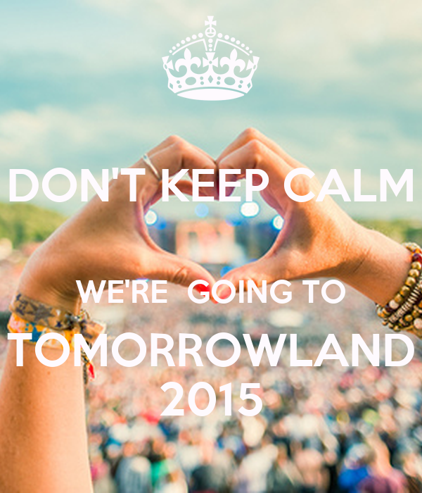 DON'T KEEP CALM  WE'RE  GOING TO TOMORROWLAND 2015