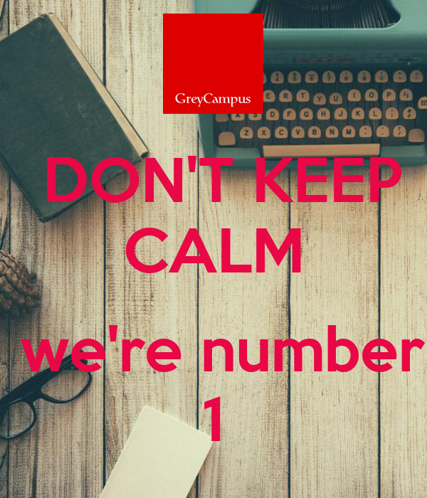 DON'T KEEP CALM   we're number 1