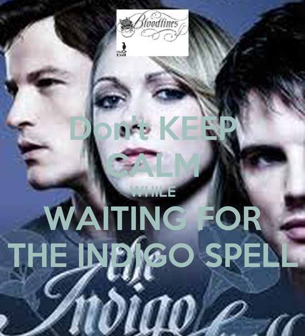 Don't KEEP CALM WHILE WAITING FOR THE INDIGO SPELL