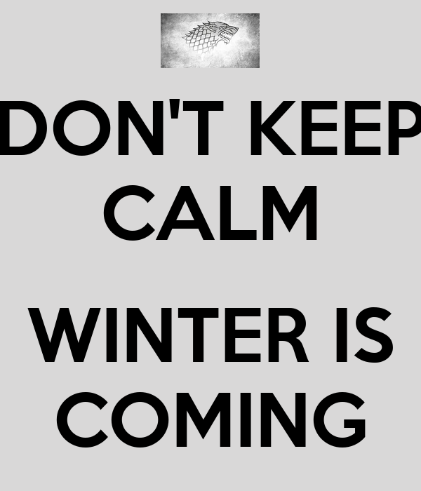 DON'T KEEP CALM  WINTER IS COMING