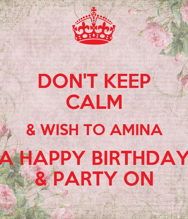DON'T KEEP CALM & WISH TO AMINA A HAPPY BIRTHDAY & PARTY ON
