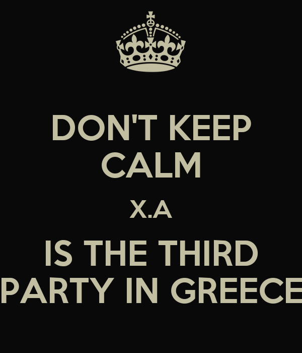 DON'T KEEP CALM X.A IS THE THIRD PARTY IN GREECE