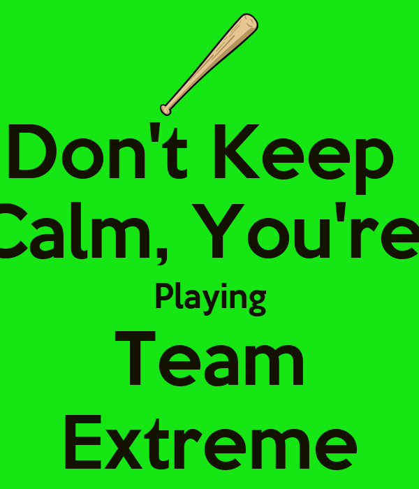 Don't Keep  Calm, You're  Playing Team Extreme