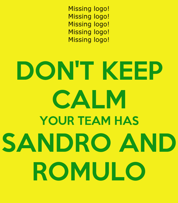 DON'T KEEP CALM YOUR TEAM HAS SANDRO AND ROMULO