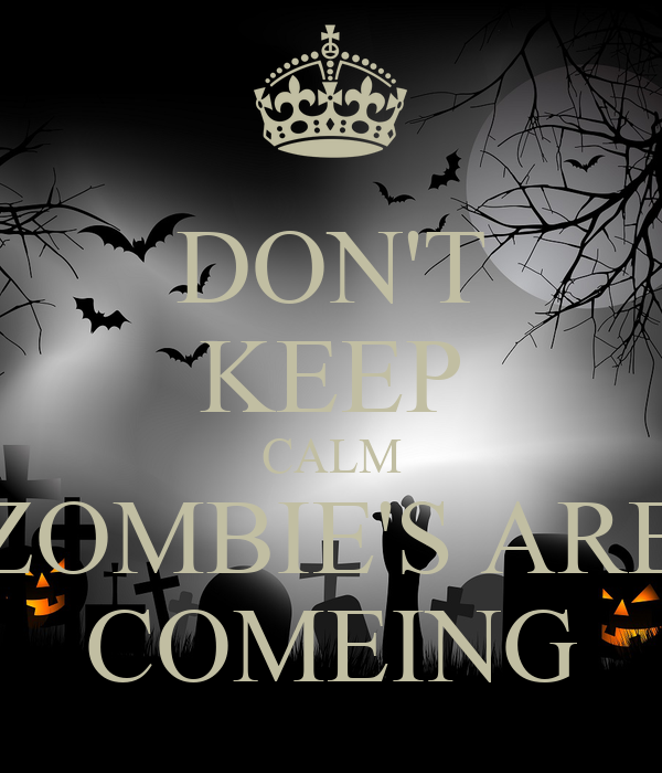 DON'T KEEP CALM ZOMBIE'S ARE COMEING